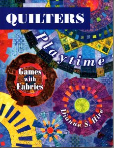Quilters Playtime, Dianne  S. Hire, 2004, American Quilter's Society